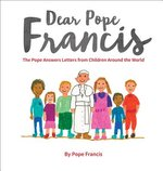 Dear Pope Franci: The Pope Answers Letters from Children Around the World
