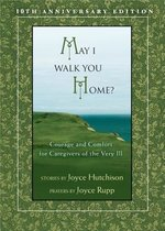 May I Walk You Home? Courage & Comfort for Caregivers of the Very Ill