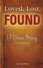 Loved, Lost, Found 17 Divine Mercy Conversions
