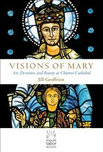 Visions of Mary-Art, Devotion, and Beauty at Chartres Cathedral