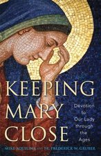 Keeping Mary Close Devotion to Our Lady through the Ages