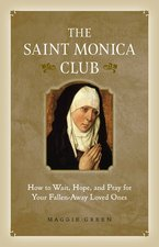 Saint Monica Club, How to Wait, Hope, and Pray for Your Fallen-Away Loved Ones