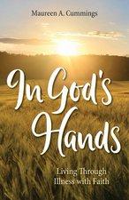 In God's Hands; Living Through Illness with Faith