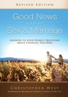 Good News About Sex & Marriage Answers to Your Honest Questions about Catholic