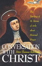 Conversation with Christ Teaching of St. Teresa of Avila about Personal Prayer