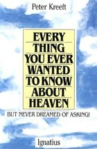 Every Thing You Ever Wanted to Know About Heaven But Never Dreamed of Asking!