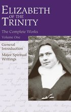Complete Works of Elizabeth of the Trinity, Vol. 1