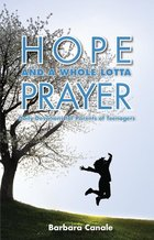 Hope and a whole lot of prayer-daily devotions for parents of teenagers
