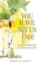 You Have Set Us Free: Scriptural Reflections for Trauma Survivors