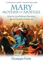Mary Mother of the Apostles: How to Live Marian Devotion to Proclaim Christ