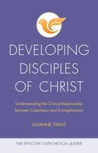 Developing Disciples of Christ: Understanding the Critical Relationship Between Catechesis and Evangelization