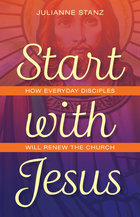 Start with Jesus - How Everyday Disciples Will Renew the Church
