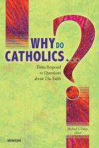 Why Do Catholics...? Teens Respond to Questions About Faith