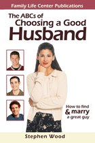 ABCs of Choosing a Good Husband How to find and marry a great guy