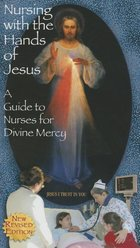 Nursing With the Hands of Jesus: A Guide to Nurses for Divine Mercy