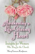 Awakening a Life-Giving Heart