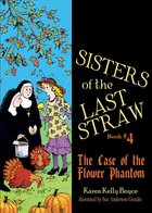Sisters of the Last Straw Book # 4 Case of the Flower Phantom