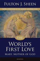 World's First Love Mary Mother of God Second Edition