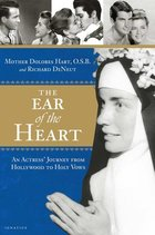 Ear of the Heart An Actress' Journey From Hollywood To Holy Vows