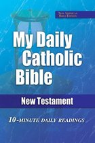 My Daily Catholic Bible New Testament 10-Minute Daily Readings NAB