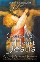 Consoling the Heart of Jesus Do It Yourself Retreat