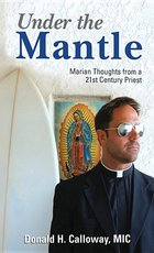 Under the Mantle: Marian Thoughs From a 21st Century Priest