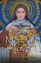 33 Days to Merciful Love A Do-It-Yourself Retreat In Preparation for Divine Mercy