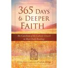 365 Days to Deeper Faith: The Catechism of the Catholic Church is Short Daily Readings