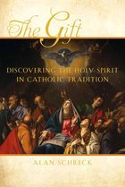 Gift, The Discovering the Holy Spirit in Catholic Tradition