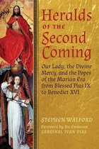 Heralds of the Second Coming Our Lady, the Divine Mercy, & the Popes of the Marian Era from Blessed Pius IX to Benedict VXI