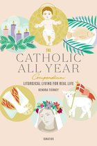 Catholic All Year Compendium: Liturgical Living for Real Life