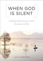 When God is Silent - Finding Spiritual Peace Amid the Stroms of Life