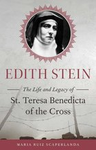 Edith Stein - The Life and Legacy St. Teresa Benedicta of the Cross