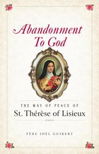 Abandonment to God - The Way of Peace of St. Therese of Lisieux