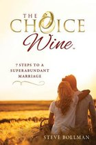 Choice Wine, The - 7 Steps to A Superabundant Marriage
