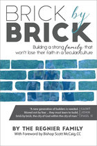 Brick by Brick Building a strong family that won't lose their faith in a secular culture