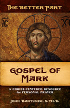 The Better Part Gospel of Mark A Christ-Centered Resource for Personal Prayer