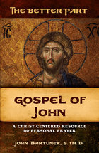 The Better Part Gospel of John A Christ-Centered Resource for Personal Prayer