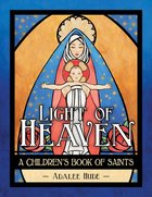 Light of Heaven A Children's Book of Saints
