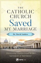 Catholic Church Saved My Marriage Discovering the Hidden Grace in the Sacrament of Matrimony