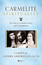 Carmelite Spirituality The Way of Carmelite Prayer and Contemplation