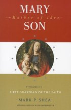Mary Mother of the Son Vol 2 First Guardian of the Faith