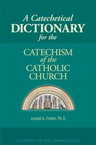Catechetical Dictionary for the Catechism of the Catholic Church
