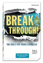Bible- BreakThrough- The Bible for Young Catholics(NAB)- paperback