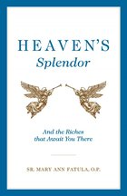 Heaven's Slpendor and the Riches That Await You There