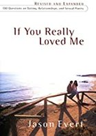 If You Really Loved Me 100 Questions on Dating, Relationships, & Sexual Purity -Revised and Expanded-