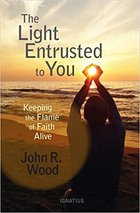 Light Entrusted to You: Keeping the Flame of Faith Alive