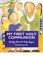 My First Holy Communion: Sunday Mass & Daily Prayers Revised Edition